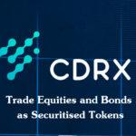 [ICO Review] CDRX – Cổ phần và trái phiếu thương mại dưới dạng Token bảo mật